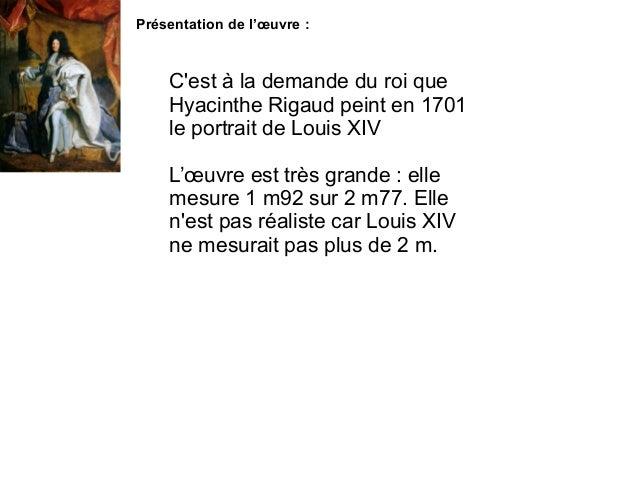 Présentation de l'œuvre : C'est à la demande du roi que Hyacinthe Rigaud peint en 1701 le portrait de Louis XIV L'œuvre es...