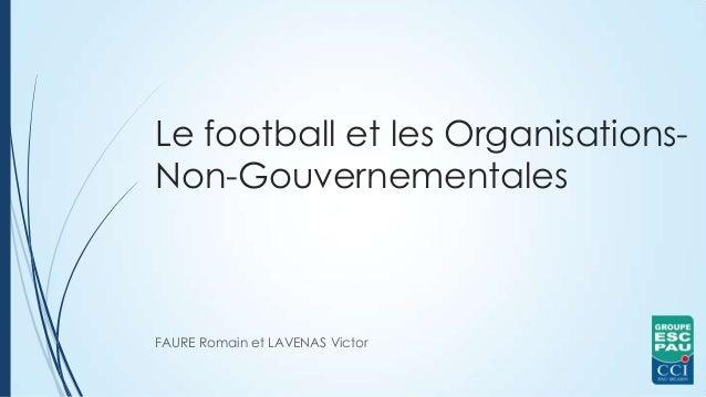 Le football et les Organisations- Non-Gouvernementales FAURE Romain et LAVENAS Victor