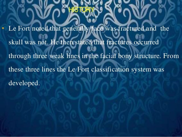 • Le Fort noted that generally face was fractured and the  skull was not. He then stated that fractures occurred  through ...