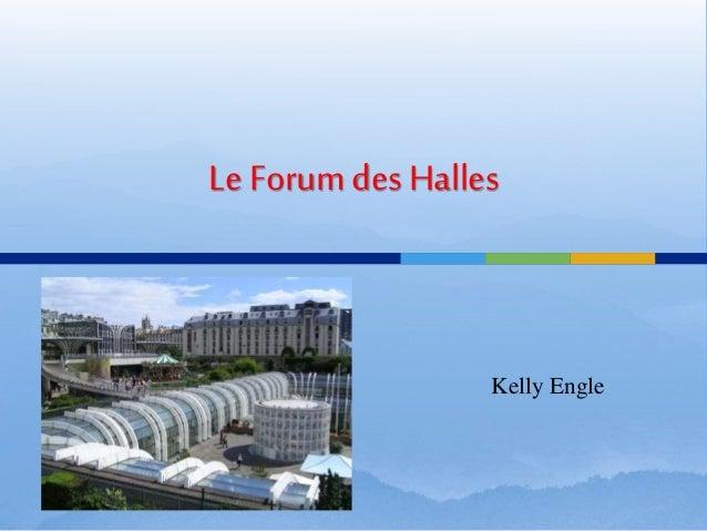 Le Forum des Halles Kelly Engle