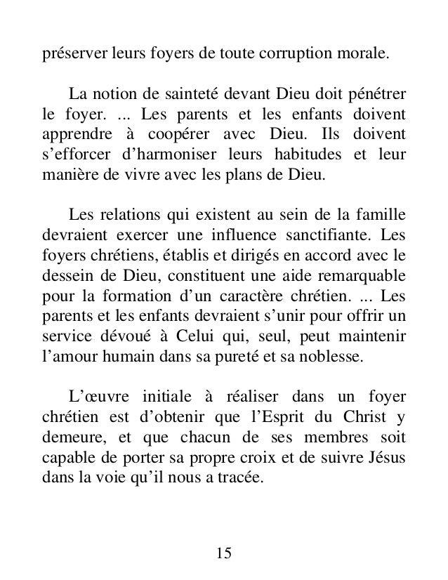 15 préserver leurs foyers de toute corruption morale. La notion de sainteté devant Dieu doit pénétrer le foyer. ... Les pa...