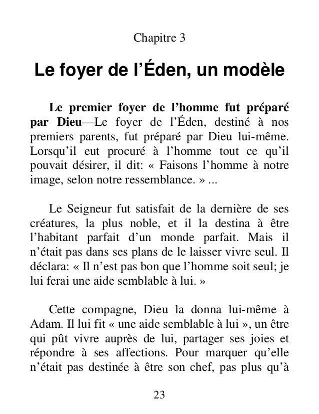 23 Chapitre 3 Le foyer de l'Éden, un modèle Le premier foyer de l'homme fut préparé par Dieu—Le foyer de l'Éden, destiné à...