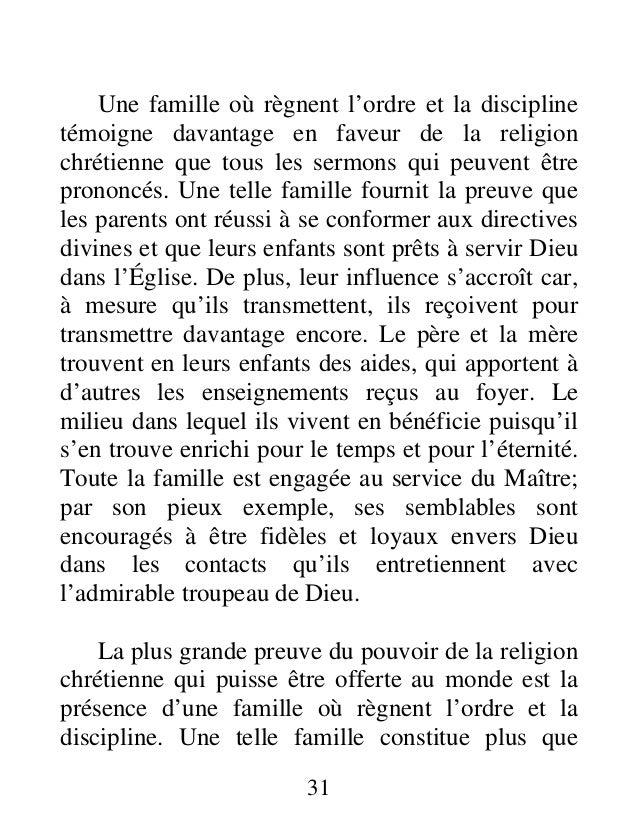 31 Une famille où règnent l'ordre et la discipline témoigne davantage en faveur de la religion chrétienne que tous les ser...