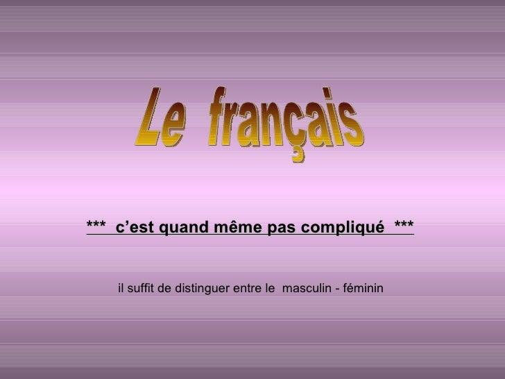 Le  français ***  c'est quand même pas compliqué  *** il suffit de distinguer entre le  masculin - féminin