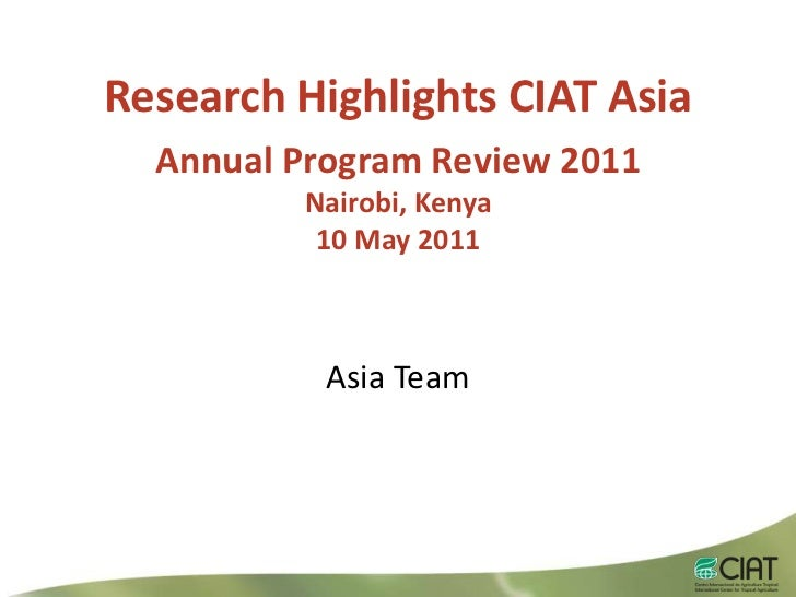 Research Highlights CIAT Asia<br />Annual Program Review 2011<br />Nairobi, Kenya10 May2011<br />Asia Team<br />