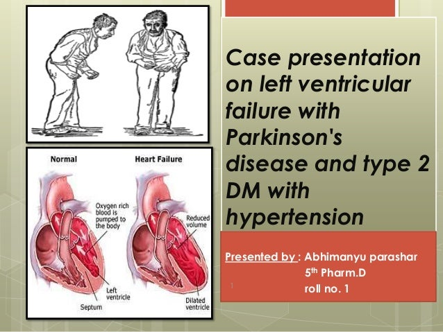 Case presentation on left ventricular failure with Parkinson's disease and type 2 DM with hypertension Presented by : Abhi...