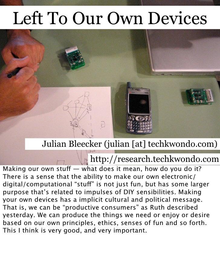 Left To Our Own Devices                 Julian Bleecker (julian [at] techkwondo.com)                            http://res...