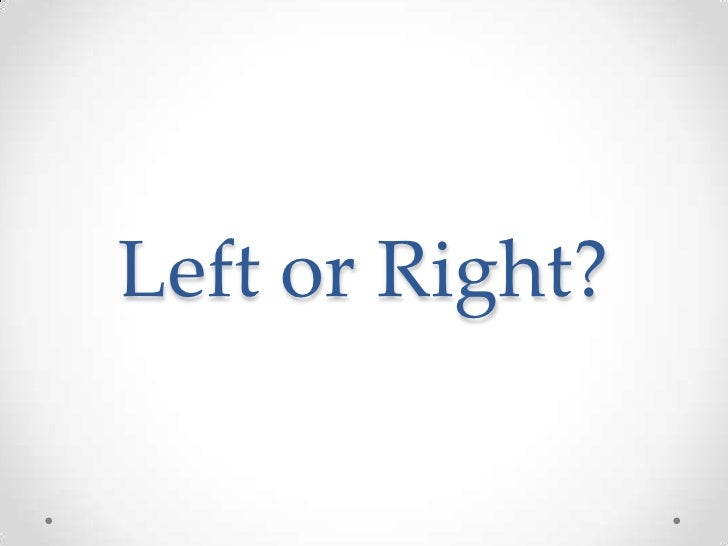 Left or Right?<br />