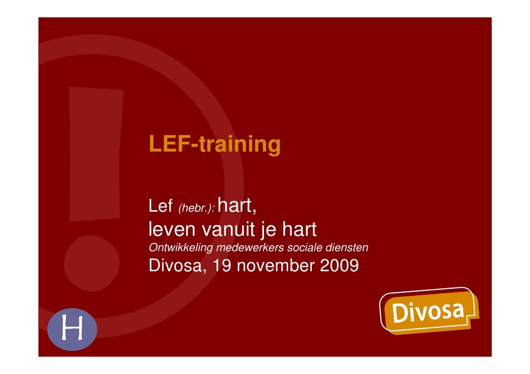 LEF-training      Lef (hebr.): hart,     leven vanuit je hart     Ontwikkeling medewerkers sociale diensten     Divosa, 19...