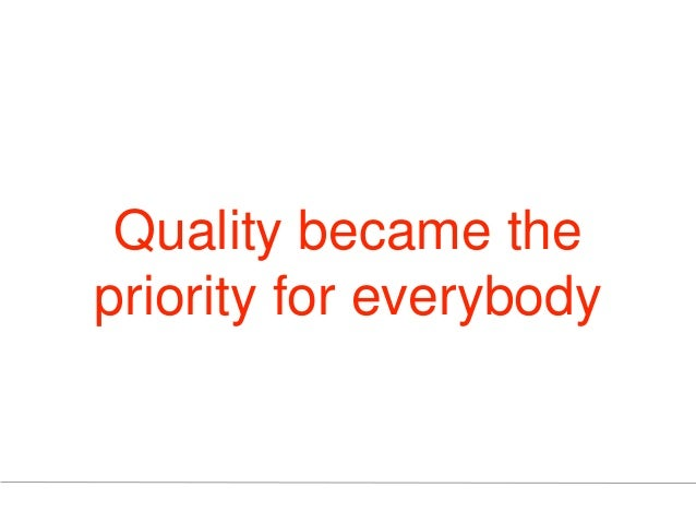Quality became the priority for everybody