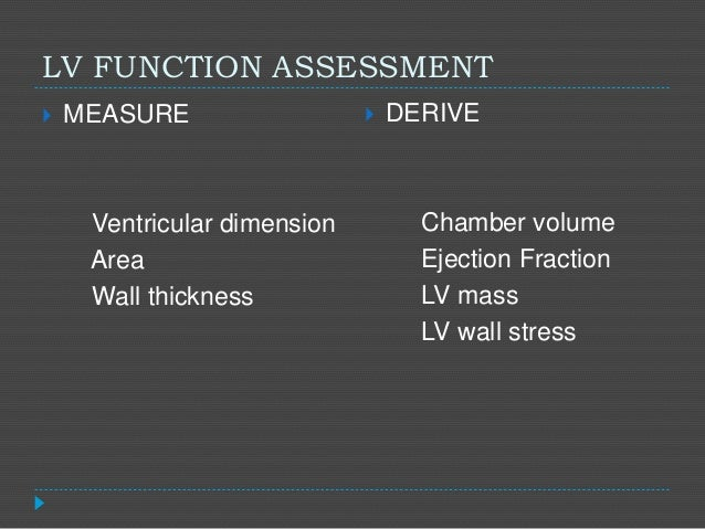LV FUNCTION ASSESSMENT  MEASURE Ventricular dimension Area Wall thickness  DERIVE Chamber volume Ejection Fraction LV ma...