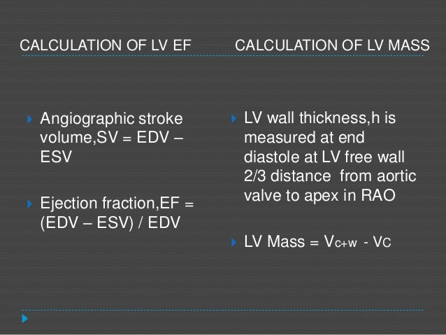  Angiographic stroke volume,SV = EDV – ESV  Ejection fraction,EF = (EDV – ESV) / EDV  LV wall thickness,h is measured a...