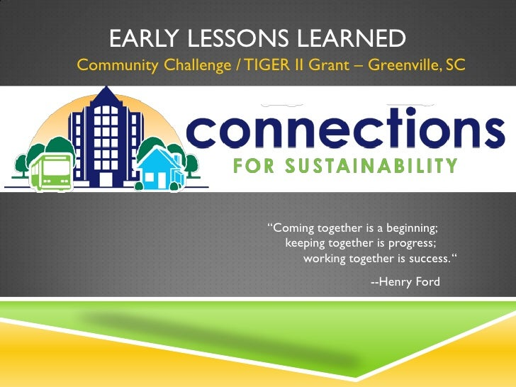 "EARLY LESSONS LEARNEDCommunity Challenge / TIGER II Grant – Greenville, SC                         ""Coming together is a b..."