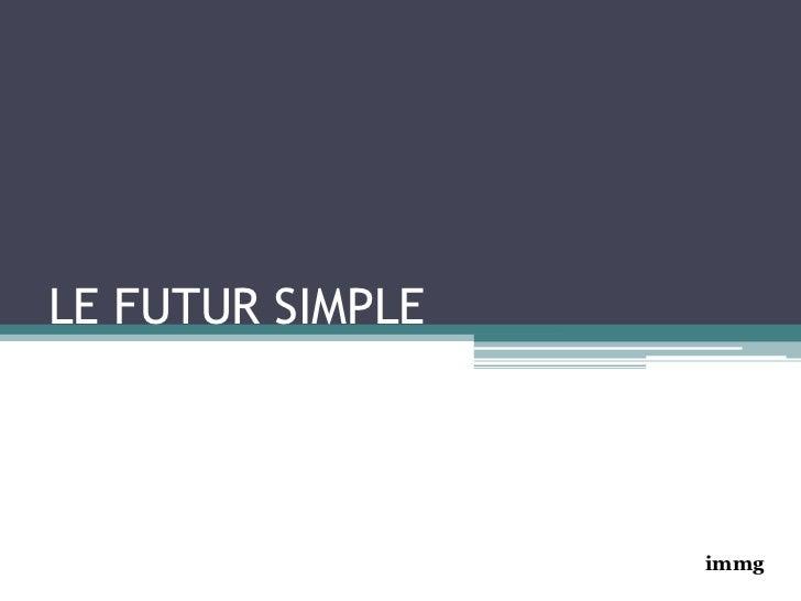 LE FUTUR SIMPLE<br />immg<br />