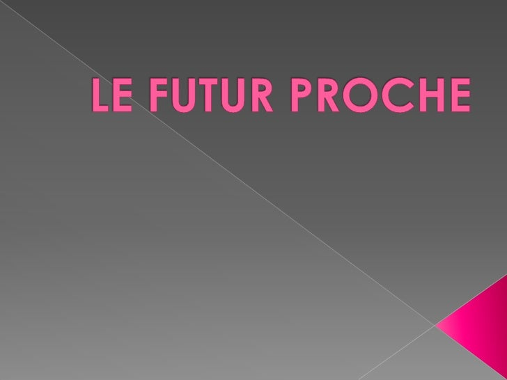 LE FUTUR PROCHE<br />