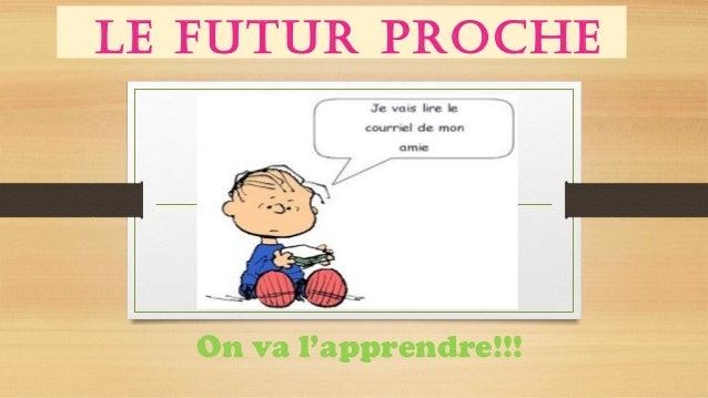 Le futur proche On va l'apprendre!!!