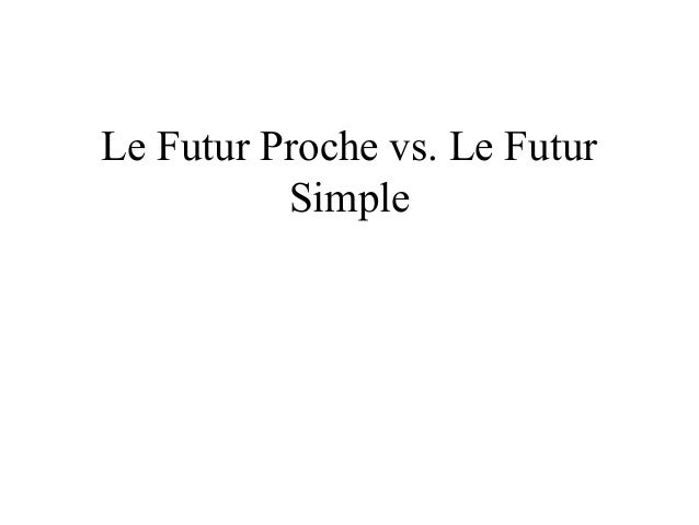 Le Futur Proche vs. Le Futur Simple
