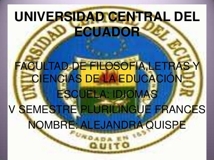 UNIVERSIDAD CENTRAL DEL       ECUADOR FACULTAD DE FILOSOFIA,LETRAS Y    CIENCIAS DE LA EDUCACIÓN        ESCUELA: IDIOMASV ...