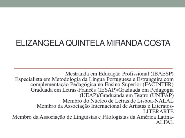ELIZANGELAQUINTELAMIRANDA COSTA Mestranda em Educação Profissional (IBAESP) Especialista em Metodologia da Língua Portugue...
