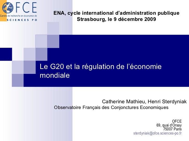 Le G20 et la régulation de l'économie mondiale Catherine Mathieu, Henri Sterdyniak Observatoire Français des Conjonctures ...