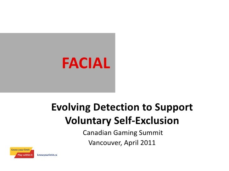 FACIAL RECOGNITIONEvolving Detection to Support   Voluntary Self-Exclusion      Canadian Gaming Summit       Vancouver, Ap...