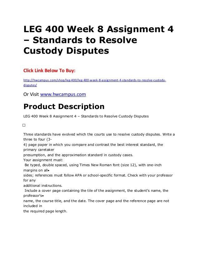 LEG 400 Week 8 Assignment 4 – Standards to Resolve Custody Disputes Click Link Below To Buy: http://hwcampus.com/shop/leg-...