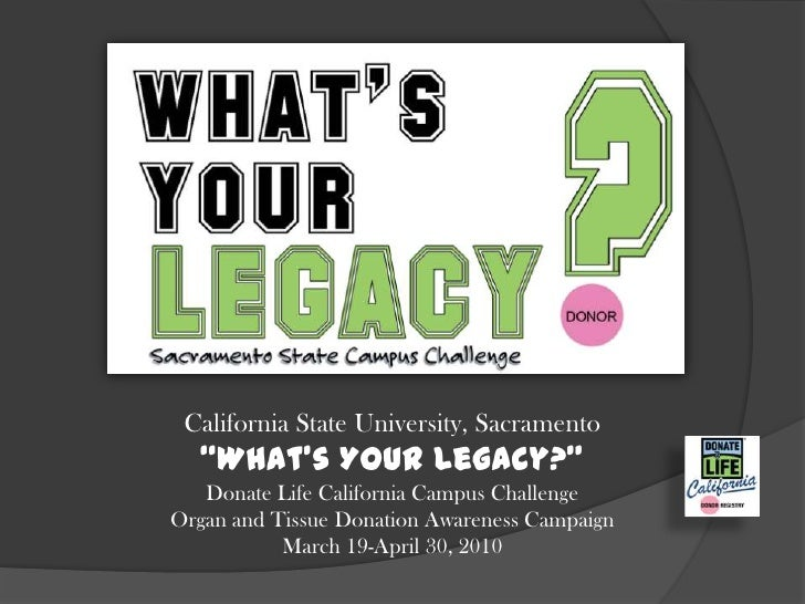 """California State University, Sacramento  """"What's Your Legacy?""""   Donate Life California Campus ChallengeOrgan and Tissue D..."""
