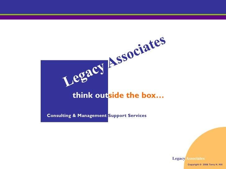 think outside the box…  Consulting & Management Support Services                                                Legacy Ass...