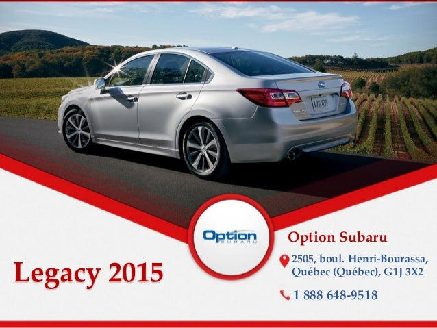 Legacy 2015 Option Subaru 2505, boul. Henri-Bourassa, Québec (Québec), G1J 3X2 1 888 648-9518