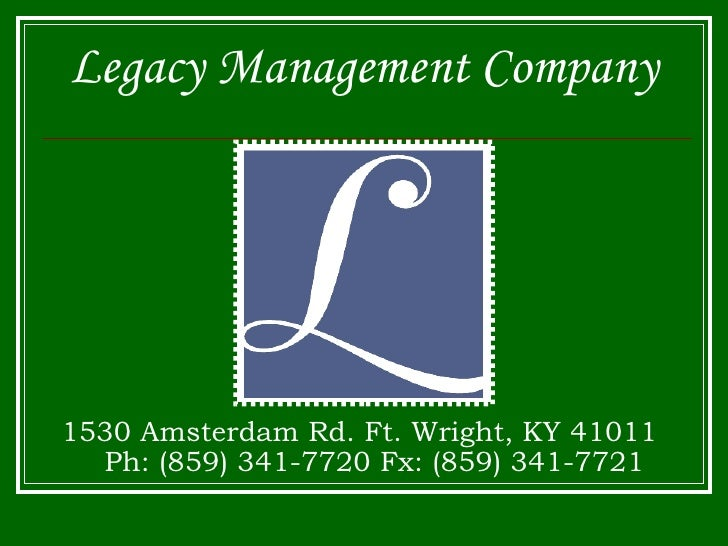 Legacy Management Company 1530 Amsterdam Rd. Ft. Wright, KY 41011  Ph: (859) 341-7720 Fx: (859) 341-7721