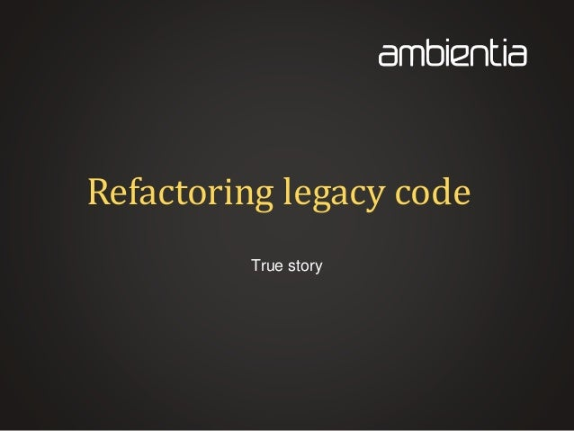Refactoring legacy code True story