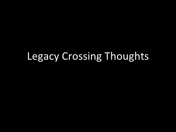 Legacy Crossing Thoughts