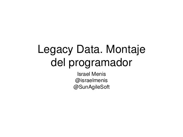 Legacy Data. Montaje del programador Israel Menis @israelmenis @SunAgileSoft