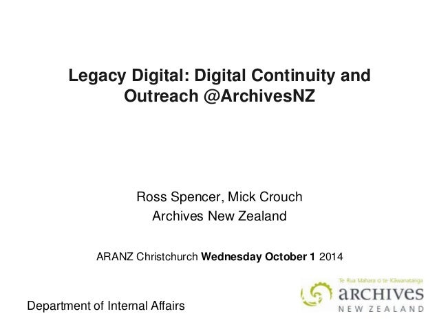 Department of Internal Affairs  Legacy Digital: Digital Continuity and Outreach @ArchivesNZ  Ross Spencer, Mick Crouch  Ar...