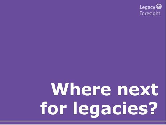 Where next for legacies?