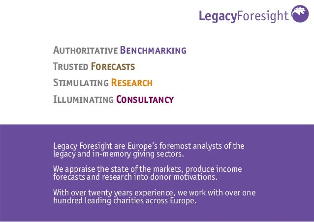 LegacyForesight Legacy Foresight are Europe's foremost analysts of the legacy and in-memory giving sectors. We appraise th...