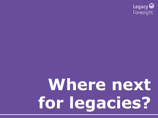 Where next for legacies?
