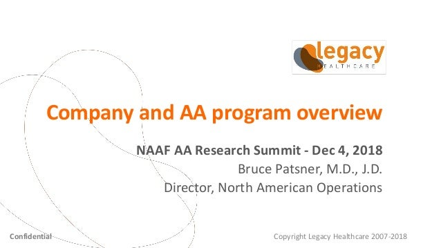Company and AA program overview NAAF AA Research Summit - Dec 4, 2018 Bruce Patsner, M.D., J.D. Director, North American O...