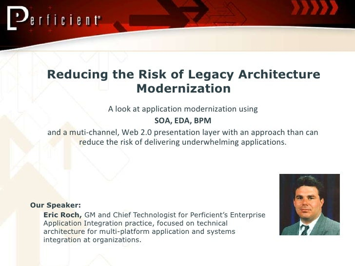 Reducing the Risk of Legacy Architecture Modernization <br />A look at application modernization using <br />SOA, EDA, BPM...