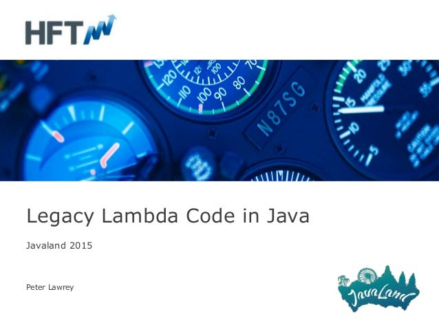 Javaland 2015 Peter Lawrey Legacy Lambda Code in Java