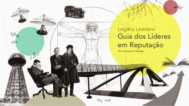 Legacy Leaders: Guia dos Líderes em Reputação Por Christian H. Mendes