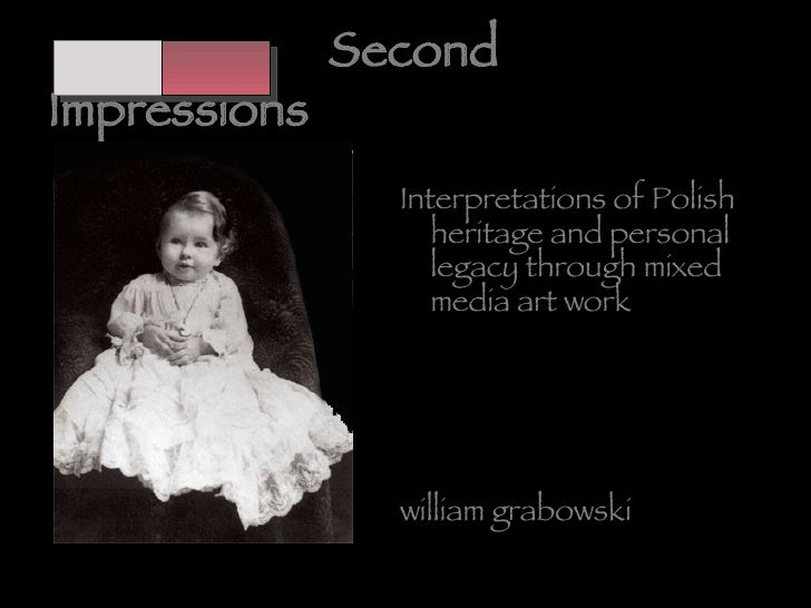 Second Impressions <ul><li>Interpretations of Polish heritage and personal legacy through mixed media art work </li></ul><...