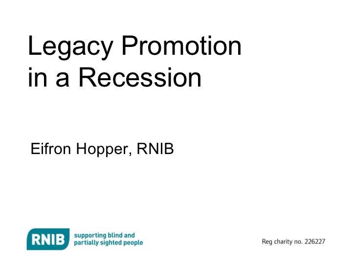 Legacy Promotionin a RecessionEifron Hopper, RNIB