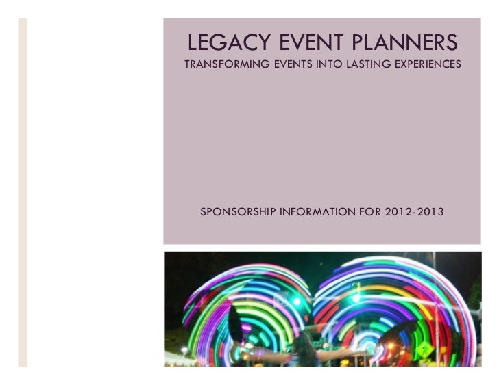 LEGACY EVENT PLANNERSTRANSFORMING EVENTS INTO LASTING EXPERIENCES  SPONSORSHIP INFORMATION FOR 2012-2013