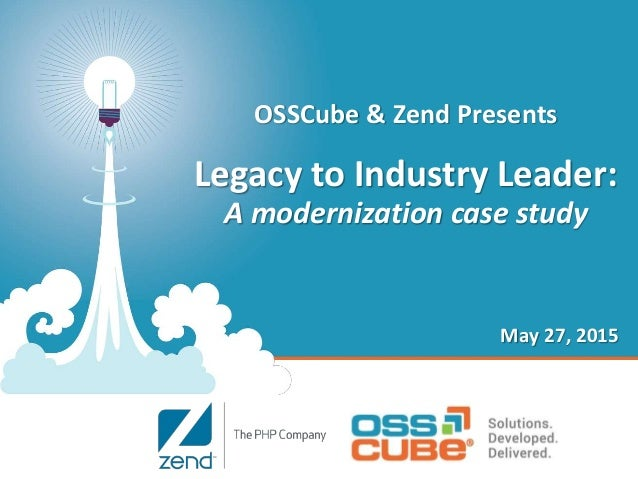 OSSCube & Zend Presents Legacy to Industry Leader: A modernization case study May 27, 2015