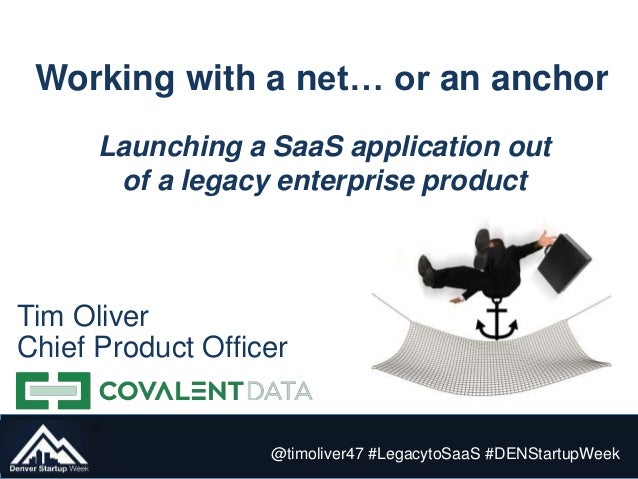 Working with a net… or an anchor @timoliver47 #LegacytoSaaS #DENStartupWeek Launching a SaaS application out of a legacy e...