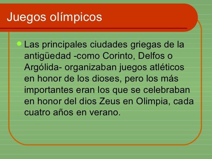 Juegos olímpicos <ul><li>Las principales ciudades griegas de la antigüedad -como Corinto, Delfos o Argólida- organizaban j...