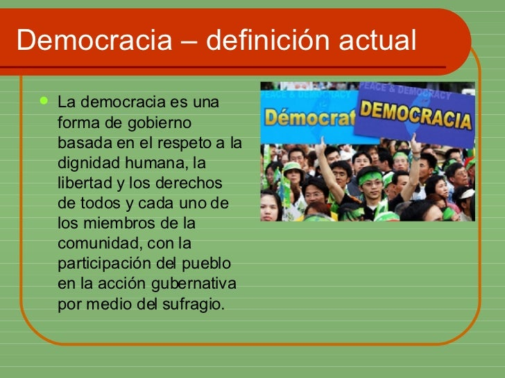 Democracia – definición actual <ul><li>La democracia es una forma de gobierno  basada en el respeto a la dignidad humana, ...