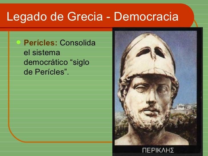 """Legado de Grecia - Democracia <ul><li>Perícles:  Consolida el sistema democrático """"siglo de Perícles"""". </li></ul>"""