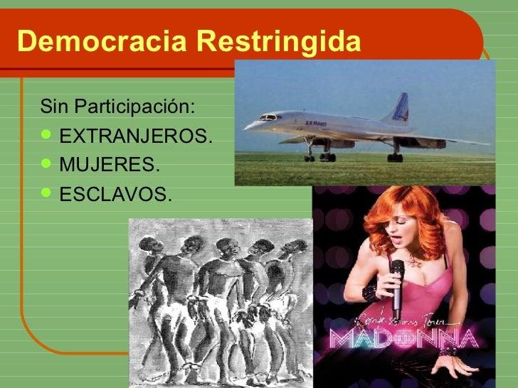 Democracia Restringida <ul><li>Sin Participación: </li></ul><ul><li>EXTRANJEROS. </li></ul><ul><li>MUJERES. </li></ul><ul>...